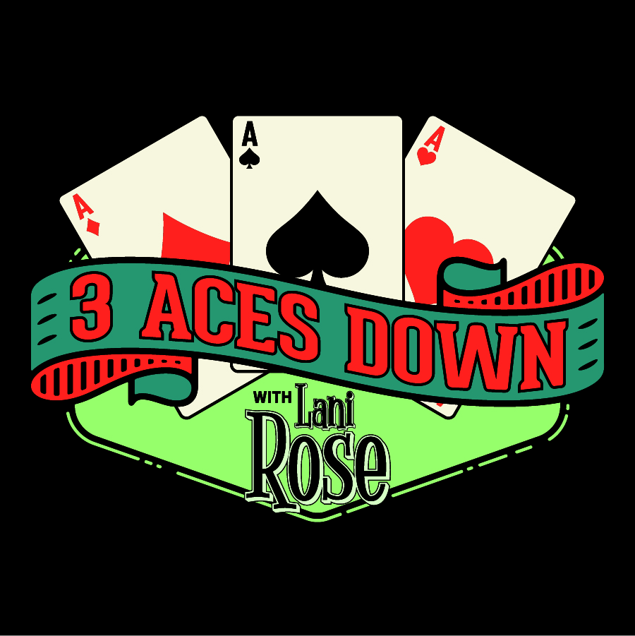 3 Aces Down with Lani Rose + Milhouse